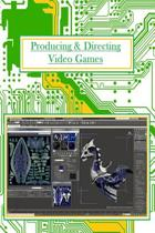 Producing and Directing Video Games