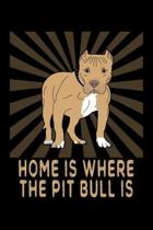 Home Is Where The Pit Bull Is: A Pitbull Notebook And Journal With Blank Pages To Write In