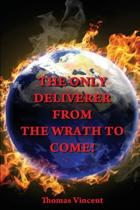 The Only Deliverer from the Wrath to Come!