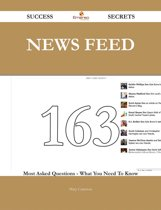 News Feed 163 Success Secrets - 163 Most Asked Questions On News Feed - What You Need To Know