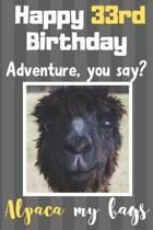 Happy 33rd Birthday Adventure You Say? Alpaca My Bags: Alpaca Meme Smile Book 33rd Birthday Gifts for Men and Woman / Birthday Card Quote Journal / Bi