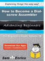 How to Become a Dial-screw Assembler