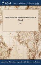 Montreithe: Or, the Peer of Scotland: a Novel; Vol. I