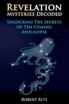 Revelation Mysteries Decoded: Unlocking the Secrets of the Coming Apocalypse