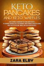 Keto Pancakes and Keto Waffles: The Ultimate Cookbook for Low Carb Recipes to Enhance Weight Loss, Fat Burning, and Promote Healthy Living with Easy t