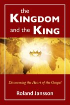 The Kingdom and the King: Discovering the Heart of the Gospel
