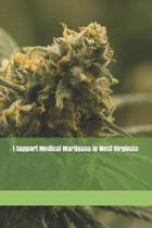 I Support Medical Marijuana in West Virginaia