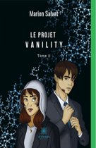 Le projet Vanility - Tome 2