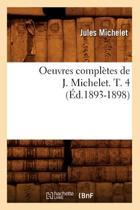 Oeuvres Compl�tes de J. Michelet. T. 4 (�d.1893-1898)