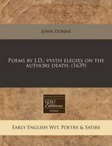 Poems by J.D.; Vvith Elegies on the Authors Death. (1639)