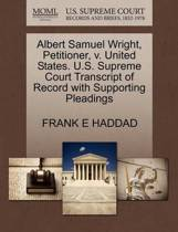 Albert Samuel Wright, Petitioner, V. United States. U.S. Supreme Court Transcript of Record with Supporting Pleadings