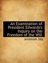 An Examination of President Edwards's Inquiry on the Freedom of the Will