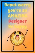 Donut Worry You're an AMAZING Designer Be Happy