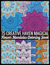 75 Creative Haven Magical Flower Mandalas Coloring Book: 140 Page with one side Patterns mandalas illustration Adult Coloring Book Patterns Mandala Im