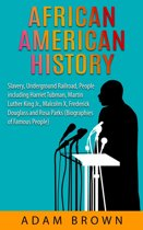 African American History: Slavery, The Underground Railroad, People Including Harriet Tubman, Martin Luther King, Jr., Malcolm X, Frederick Douglass and Rosa Parks [2nd Edition]