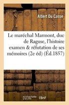Le Mar�chal Marmont, Duc de Raguse, Devant l'Histoire, Examen Critique Et R�futation de Ses