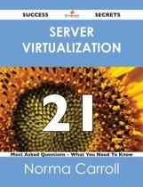 Server Virtualization 21 Success Secrets - 21 Most Asked Questions On Server Virtualization - What You Need To Know