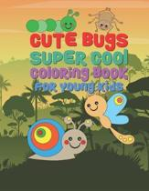 Cute Bugs Super Cool Coloring Book For Young Kids: 25 Fun Designs For Boys And Girls - Perfect For Young Children Preschool Elementary Toddlers