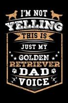 I'm Not Yelling This Is Just My Golden Retriever Dad Voice: Mens Golden Retriever Gift For Men Golden Retriever Dad Journal/Notebook Blank Lined Ruled