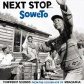 Next Stop Soweto -..