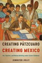 Creating Patzcuaro, Creating Mexico