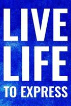 Live Life To Express