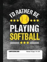 I'd Rather Be Playing Softball Composition Book, Wide Ruled, 150 pages (7.44 x 9.69)