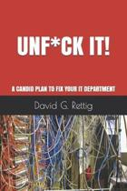 Unf*ck IT!: A Candid Plan to Fix Your IT Department