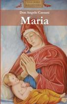 Maria: Il servizio di Maria al disegno d'Amore del Padre negli articoli di don Angelo Cassani dedicati alle festivit� mariane