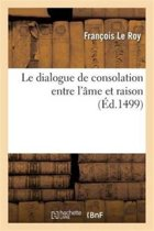 Le Dialogue de Consolation Entre l'�me Et Raison, Fait Et Compos� Par Ung Religieux