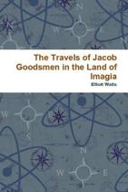 The Travels of Jacob Goodsmen in the Land of Imagia