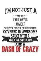 I'm Not Just A Field Service Adviser I'm Just A Big Cup Of Wonderful Covered In Awesome Sauce With A Splash Of Sassy And A Dash Of Crazy