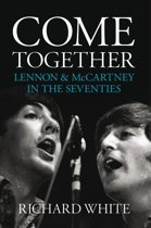 Come Together: Lennon and McCartney in the Seventies