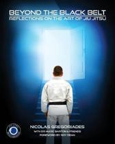 Jiu Jitsu: Beyond the Black Belt: Reflections On the Gentle Art