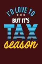 I'd Love to But It's Tax Season