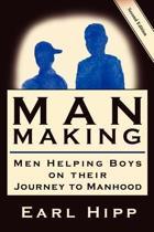 Man-Making - Men Helping Boys on Their Journey to Manhood