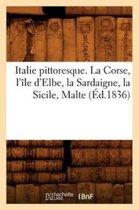 Italie Pittoresque. La Corse, l'�le d'Elbe, La Sardaigne, La Sicile, Malte (�d.1836)