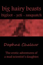 Big Hairy Beasts: Bigfoot, Yeti, Sasquatch (The Erotic Adventures of a Mad Scientist's Daughter)
