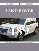 Land Rover 189 Success Secrets - 189 Most Asked Questions On Land Rover - What You Need To Know