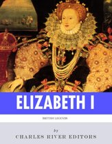 British Legends: The Life and Legacy of Queen Elizabeth I