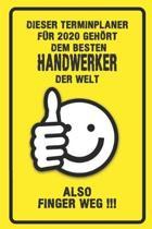 Dieser Terminplaner f�r 2020 geh�rt dem besten Handwerker der Welt - also Finger Weg !!!: Organizer f�r das Jahr 2020 mit lustigem Spruch - Geschenk f