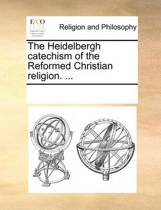 The Heidelbergh Catechism of the Reformed Christian Religion