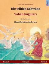 Die Wilden Schw ne. Zweisprachiges Kinderbuch Nach Einem M rchen Von Hans Christian Andersen (Deutsch - T rkisch)