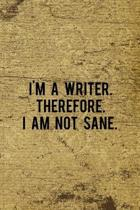 I'm A Writer. Therefore. I Am Not Sane.: Writer Notebook Journal Composition Blank Lined Diary Notepad 120 Pages Paperback Old
