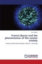 Francis Bacon and the Phenomenon of the Cosmic Anxiety