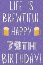 Life Is Brewtiful Happy 79th Birthday: Funny 79th Birthday Gift Journal / Notebook / Diary Quote (6 x 9 - 110 Blank Lined Pages)