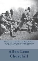 The Story of the Great War, Volume III (of 12) the War Begins, Invasion of Belgium, Battle of the Marne