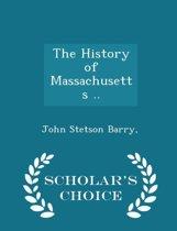 The History of Massachusetts .. - Scholar's Choice Edition