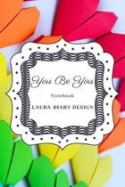 You Be You (Notebook) Laura Diary Design