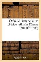 Ordres Du Jour de la 1re Division Militaire 22 Mars 1805